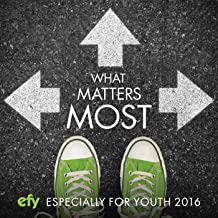 Efy 2016 What Matters Most (Especially for Youth)