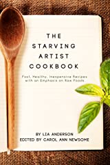 The Starving Artist Cookbook: Fast, Healthy, Inexpensive Recipes for One, With an Emphasis on Raw Foods Kindle Edition