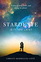IS IT TOO LATE?: A STORY OF LOVE, DEATH, AND SAVING HIS PLANET. (STARDENTE Book 1)