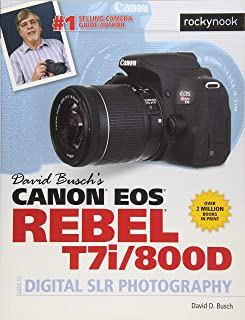 David Busch's Canon EOS Rebel T7i/800D Guide to Digital SLR Photography (The David Busch Camera Guide Series)