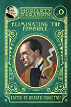Eliminating the Possible (The Moriarty Paradigm Book 0)