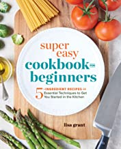 Super Easy Cookbook for Beginners: 5-Ingredient Recipes and Essential Techniques to Get You Started in the Kitchen PDF