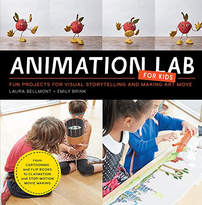 Animation Lab for Kids: Fun Projects for Visual Storytelling and Making Art Move - From cartooning and flip books to claymation and stop-motion movie making (English Edition)