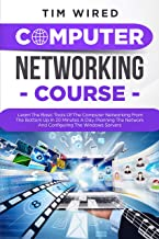 COMPUTER NETWORKING COURSE: Learn The Basic Tools Of The Computer Networking From The Bottom Up In 20 Minutes a Day. Planning The Networks And Configuring The Windows Servers (programming Book 2)