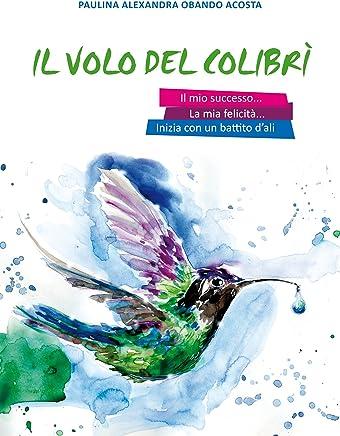 Il Volo del Colibrì: Il mio successo e la mia felicità iniziano con un battito di ali