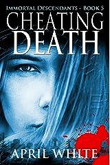 Cheating Death (The Immortal Descendants Book 5) Kindle Edition