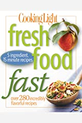 Cooking Light Fresh Food Fast: Over 280 Incredibly Flavorful 5-Ingredient 15-Minute Recipes Kindle Edition