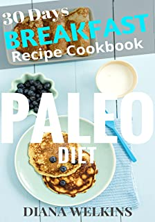 30 Days Paleo Diet Breakfast: Ultimate Ready Paleo Diet Breakfast Meal Recipe Cookbook