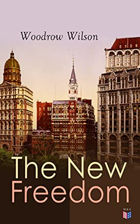 The New Freedom: The Old Order Changeth: Freemen Need No Guardians (English Edition)