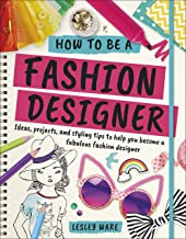 How To Be A Fashion Designer: Ideas, Projects and Styling Tips to help you Become a Fabulous Fashion Designer (Dk Knowledge) (English Edition)