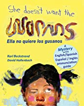 She Doesn't Want the Worms - Ella no quiere los gusanos: A Mystery in English & Spanish (Mini-mysteries for Minors Book 3)