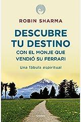 Descubre tu destino con el monje que vendió su Ferrari: Una fábula espiritual (Spanish Edition) Kindle Edition