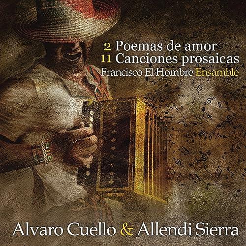 2 Poemas de Amor y 11 Canciones Prosaicas: Francisco el Hombre Ensamble