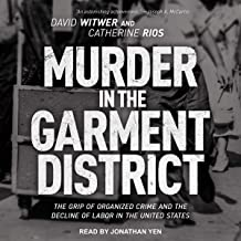 Murder in the Garment District: The Grip of Organized Crime and the Decline of Labor in the United States