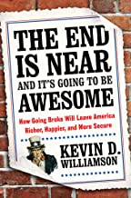 The End Is Near and It's Going to Be Awesome: How Going Broke Will Leave America Richer, Happier, and More Secure (English...