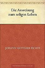表紙: Die Anweisung zum seligen Leben (German Edition)   Johann Gottlieb Fichte