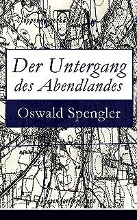 Der Untergang des Abendlandes: Band 1&2: Umrisse einer Morphologie der Weltgeschichte (Gestalt und Wirklichkeit) + Welthistorische Perspektiven (German Edition)