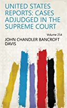 United States Reports: Cases Adjudged in the Supreme Court Volume 254