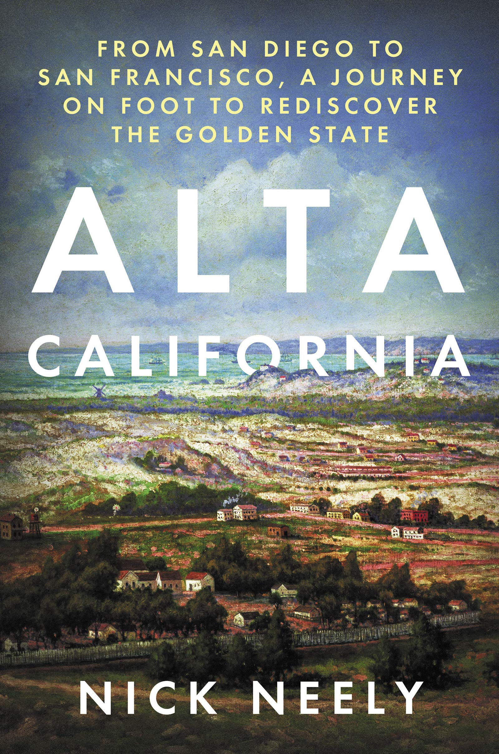 Download Alta California: From San Diego To San Francisco, A Journey On Foot To Rediscover The Golden State 
