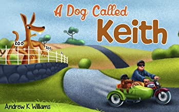 A Dog Called Keith: Australian Adventure (children's rhyming picture book, funny short bedtime story, recommended for young kids aged 4 - 8)