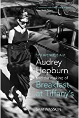 Fifth Avenue, 5 A.M.: Audrey Hepburn in Breakfast at Tiffany's Kindle Edition