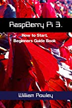 RaspBerry Pi 3: How to Start: Beginners Guide Book