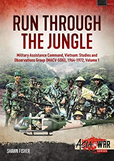 Run Through the Jungle: Military Assistance Command, Vietnam: Studies and Observations Group (Macv-Sog), 1964-1972, Volume 1