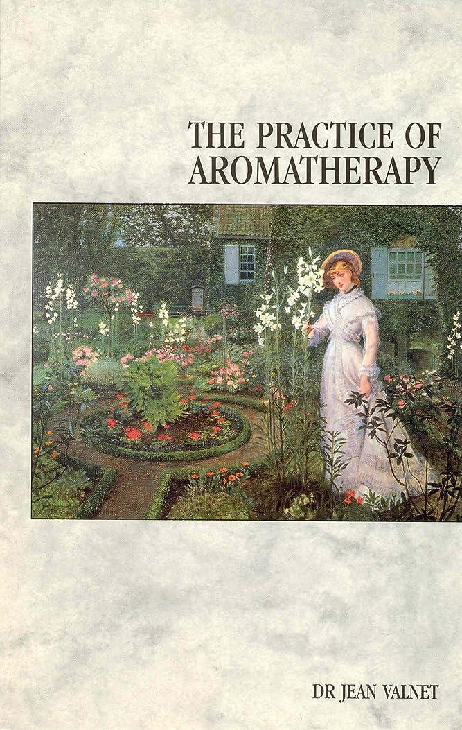 中世の剛性最もThe Practice Of Aromatherapy: Classic Compendium of Plant Medicines and Their Healing Properties (English Edition)