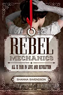 Rebel Mechanics: All Is Fair in Love and Revolution (Rebels Book 1)
