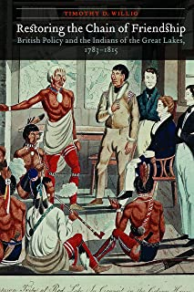 Restoring the Chain of Friendship: British Policy and the Indians of the Great Lakes, 1783-1815