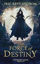The Force of Destiny (Starside Saga Book 5)