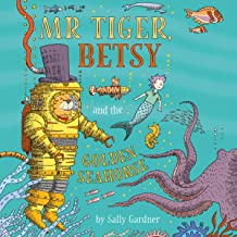 Mr Tiger, Betsy and the Golden Seahorse: Mr Tiger, Book 3