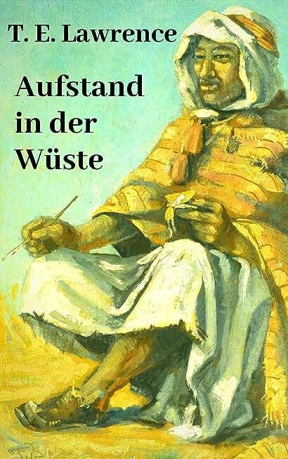 Aufstand in der Wüste: Lawrence von Arabien (German Edition)