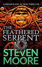 The Feathered Serpent: A Hiram Kane Action Thriller (The Hiram Kane Action Thrillers Book 5)