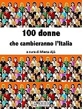 100 donne che cambieranno l'Italia (Donne ieri oggi & domani)