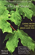 The Life Model: Living From the Heart Jesus Gave You