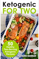 Ketogenic Recipes for Two: 50 Healthy Two-Serving Ketogenic Recipes (Cooking Two Ways) Kindle Edition