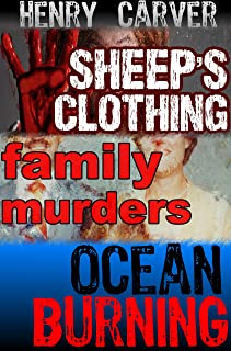 Three Thrillers - Henry Carver Collection (Sheep's Clothing, Family Murders, Ocean Burning)
