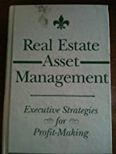 Real Estate Asset Management: Executive Strategies for Profit-Making (The real estate practice library)