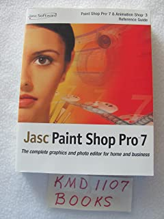 JASC PAINT SHOP PRO 7 (PAINT SHOP PRO 7, PAINT SHOP PRO 7 & ANIMATION SHOP 3 REFERENCE GUIDE)