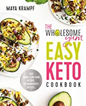 The Wholesome Yum Easy Keto Cookbook: 100 Simple Low Carb Recipes. 10 Ingredients or Less PDF