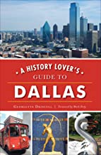 A History Lover's Guide to Dallas (History & Guide)