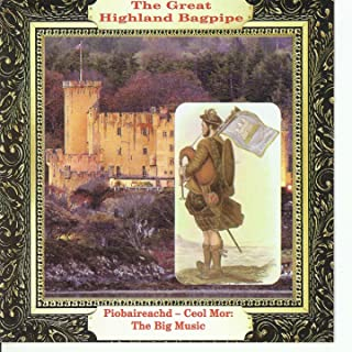 The Great Highland Bagpipe Piobaireachd - Ceol Mor: The Big Music