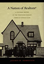 A Nation of Realtors®: A Cultural History of the Twentieth-Century American Middle Class (Radical Perspectives)