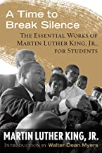 A Time to Break Silence: The Essential Works of Martin Luther King, Jr., for Students (King Legacy Book 10)