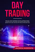 DAY TRADING: Practical Guide To Experience The Most Aggressive Trading Technique; How To Recognize Liquid Indexes, Manage Stress Keeping a Cool Head, and Deal With Forex, Options and Stock