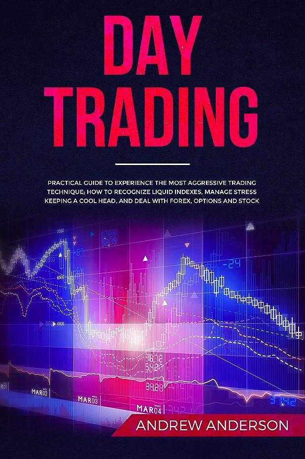 震えトイレ襲撃DAY TRADING: Practical Guide To Experience The Most Aggressive Trading Technique; How To Recognize Liquid Indexes, Manage Stress Keeping a Cool Head, and ... Forex, Options and Stock (English Edition)