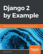 Django 2 by Example: Build powerful and reliable Python web applications from scratch