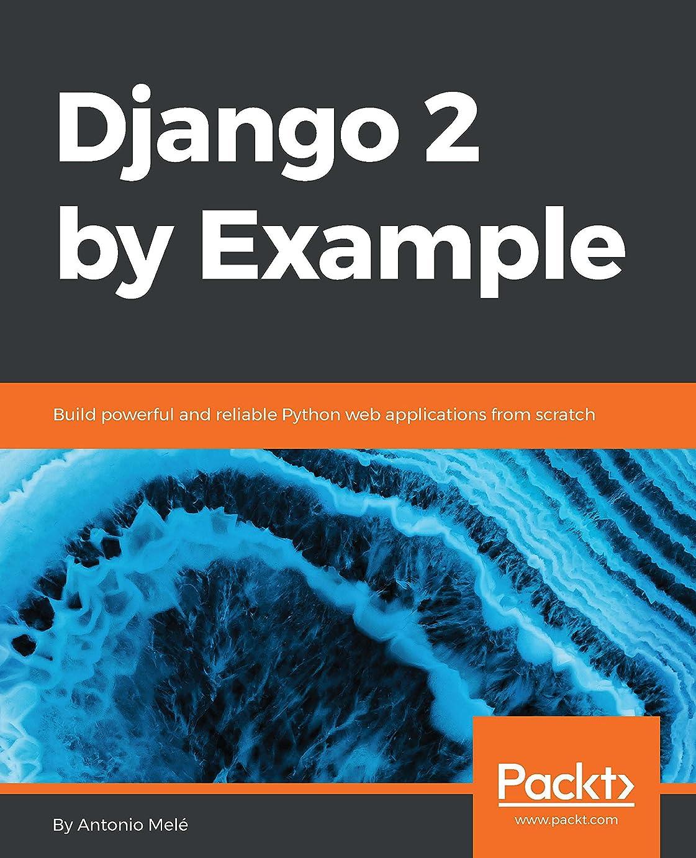 アライメントレッドデート恵みDjango 2 by Example: Build powerful and reliable Python web applications from scratch (English Edition)