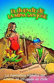 EL DUENDE DE LA MINA SAN JOSE (NOVELA DE FICCION INSPIRADA EN LOS 33 MINEROS DE ATACAMA) (NOVELAS DE PEDRO SERAZZI nº 3) (Spanish Edition)